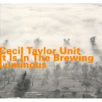 Cecil Taylor Unit - It Is In The Brewing Luminous