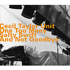 Cecil Taylor Unit - One Too Many Salty Swift And Not Goodbye