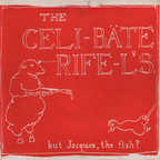 Celibate Rifles - But Jacques, The Fish?