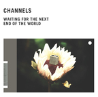 Channels - Waiting For The Next End Of The World