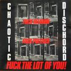 Chaotic Dischord - Fuck Religion, Fuck Politics, Fuck The Lot Of You!