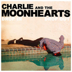 Charlie And The Moonhearts - Drop In Drop Out