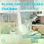 Chet Baker - Blood, Chet And Tears