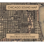 Chicago Sound Map - Chicago Sound Map Performs Compositions By Olivia Block And Ernst Karel