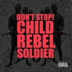 Child Rebel Soldier - Don't Stop!