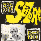 Chris Knox - Seizure