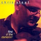 Chris Stout - First O' The Darkenin'
