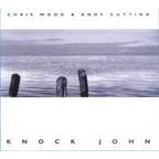 Chris Wood & Andy Cutting - Knock John