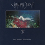 Christian Death - Past, Present And Forever