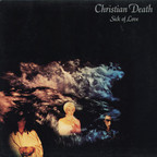Christian Death - Sick Of Love