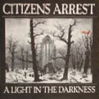 Citizens Arrest - A Light In The Darkness
