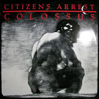 Citizens Arrest - Colossus