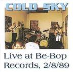 Cold Sky - Live At Be-Bop Records, 2/8/89