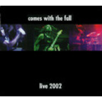 Comes With The Fall - Live 2002