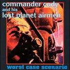 Commander Cody And His Lost Planet Airmen - Worst Case Scenario