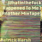 Crack Stash - Whatinthefuck Happened To Me? (Another Mixtape) (released by Patrick Harsh)