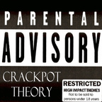 Crackpot Theory - Parental Advisory