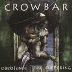 Crowbar (US) - Obedience Thru Suffering