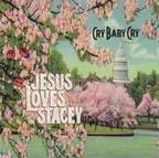 Cry Baby Cry - Jesus Loves Stacey