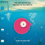 Curl Up And Die - The One Above All, The End Of All That Is