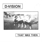 D-Vision - That Was Then