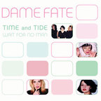 Dame Fate - Time And Tide Wait For No Man