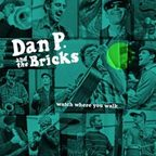 Dan P. And The Bricks - Watch Where You Walk