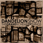 Dandelion Snow - The Grand Scheme Of Things