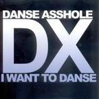Danse Asshole - I Want To Danse