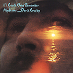 David Crosby - If I Could Only Remember My Name....