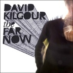 David Kilgour - The Far Now