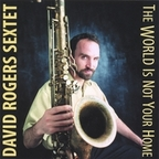 David Rogers Sextet - The World Is Not Your Home