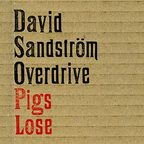 David Sandström Overdrive - Pigs Lose