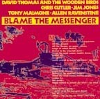 David Thomas And The Wooden Birds - Blame The Messenger