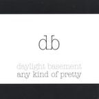 Daylight Basement - Any Kind Of Pretty