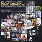 Dead Meadow - Got Live If You Want It!
