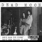 Dead Moon - Don't Burn The Fires