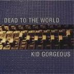Dead To The World - Kid Gorgeous