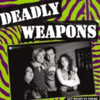 Deadly Weapons - Get Right In There