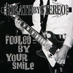 Death By Stereo - Fooled By Your Smile