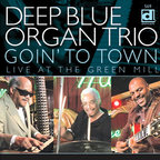 Deep Blue Organ Trio - Goin' To Town · Live At The Green Mill
