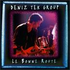Deniz Tek Group - Le Bonne Route