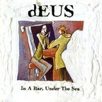 dEUS - In A Bar, Under The Sea