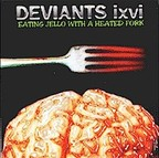 Deviants ixvi - Eating Jello With A Heated Fork