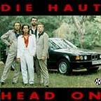 Die Haut - Head On