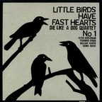 Die Like A Dog Quartet - Little Birds Have Fast Hearts No. 1