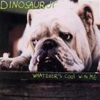 Dinosaur Jr - Whatever's Cool With Me