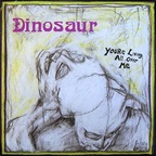 Dinosaur (US 2) - You're Living All Over Me