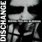 Dischange - Seeing Feeling Bleeding