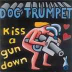 Dog Trumpet - Kiss A Gun Down